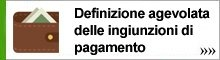 DEFINIZIONE AGEVOLATA  DELLE INGIUNZIONI DI PAGAMENTO