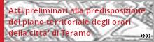 Atti preliminari alla predisposizione del Piano Territoriale degli orari della Città Di Teramo